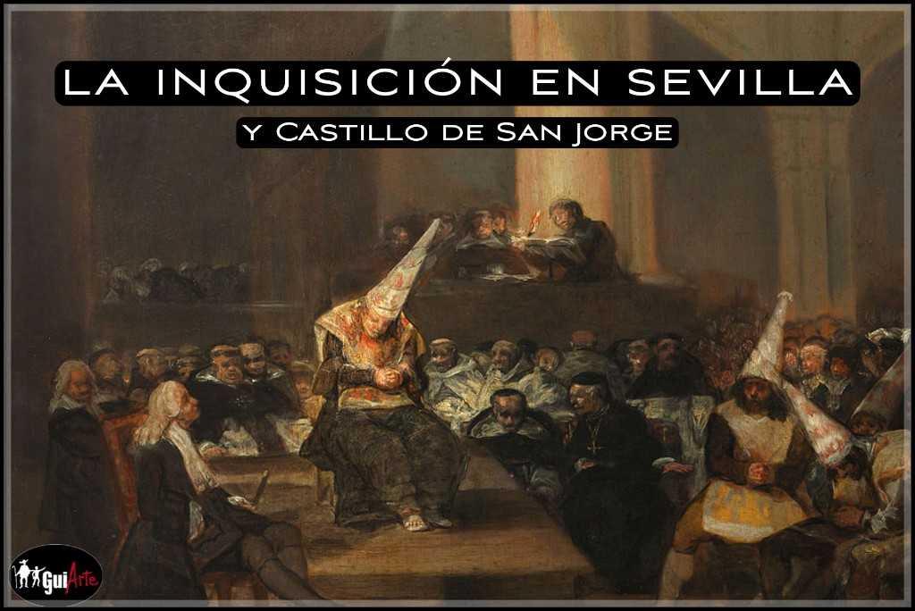 La Inquisición en Sevilla y Castillo de San Jorge